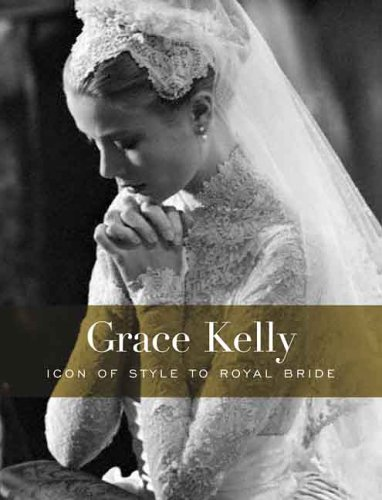Grace Kelly: Icon of Style to Royal Bride (Philadelphia Museum of (Of Philadelphia Collection Costume Museum Art)