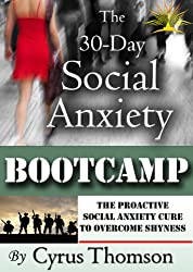 The 30-Day Social Anxiety Bootcamp: The Proactive Social Anxiety Cure to Overcome Shyness (Developed Life Health and Wellness, Social Anxiety, Social Anxiety ... Treatment, Social Anxiety Books Book 5)