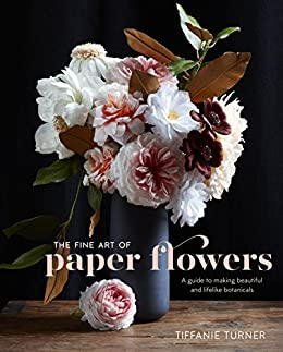 The fine art of paper flowers a guide to making beautiful and the fine art of paper flowers a guide to making beautiful and lifelike botanicals by mightylinksfo