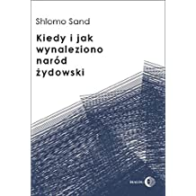 Kiedy i jak wynaleziono naród żydowski: (Polish Edition) (English Edition)