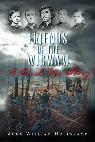 friends-of-the-wigwam-a-civil-war-story-by-john-william-huelskamp-2016-03-15