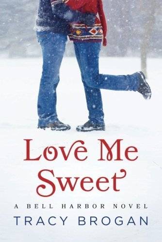 Love Me Sweet (A Bell Harbor Novel) by Brogan, Tracy (2015) Paperback