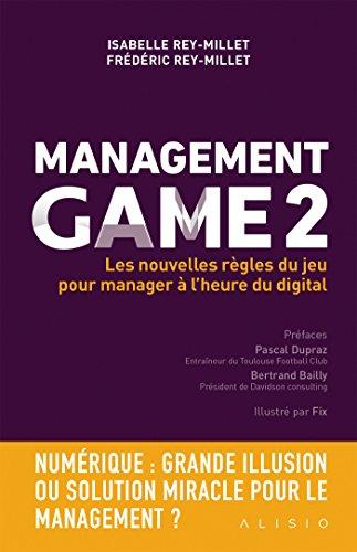 Management Game 2: Les nouvelles rgles du jeu pour manager  l'heure du digital