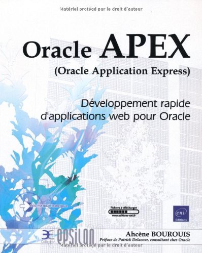 APEX (Oracle Application Express) - Développement rapide d'applications web pour Oracle par Ahcène BOUROUIS