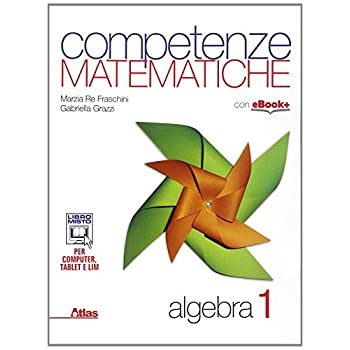 Competenze Matematiche. Algebra. Per Le Scuole Superiori: 1