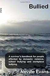 Bullied: A Survivor's Handbook for People Affected by Domestic Violence, School Bullying and Work Place Bullying