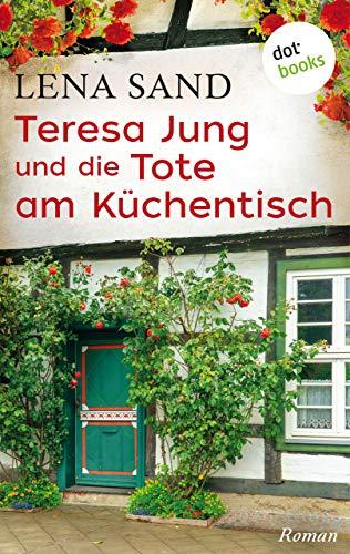 Teresa Jung und die Tote am Küchentisch - Band 3: Ein Fall für Teresa Jung