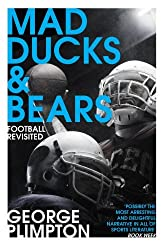 Mad Ducks and Bears: Football Revisited by George Plimpton (2016-08-04)