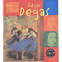 The Life & Work of Edgar Degas Hardback (Young Explorer: The Life and Work of...) by Paul Flux (2002-06-18)