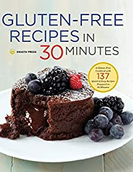 Gluten-free Recipes in 30 Minutes: A Gluten-free Cookbook With 137 Quick & Easy Recipes Prepared in 30 Minutes