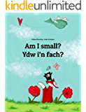 Am I small? Ydw i'n fach?: Children's Picture Book English-Welsh (Bilingual Edition) (World Children's Book 61)