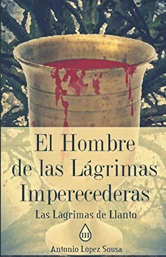 El hombre de las lagrimas imperecederas: Las lagrimas de Llanto, III por Antonio Lopez Sousa epub