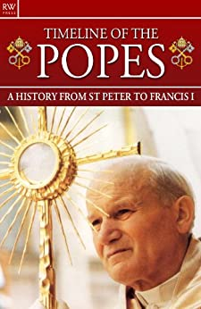 Timeline of the Popes: A History from St Peter to Francis I by [Kerr, Gordon]