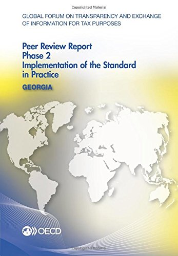 Global Forum on Transparency and Exchange of Information for Tax Purposes Peer Reviews: Georgia 2016:  Phase 2: Implementation of the Standard in Practice