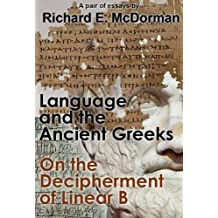 Language and the Ancient Greeks and On the Decipherment of Linear B (A Pair of Essays) (English Edition)