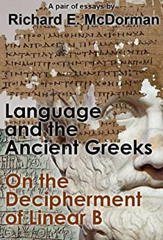 Language and the Ancient Greeks and On the Decipherment of Linear B (A Pair of Essays) (English Edition) par [McDorman, Richard E.]
