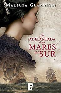La adelantada de los mares del sur par Mariana Guarinoni