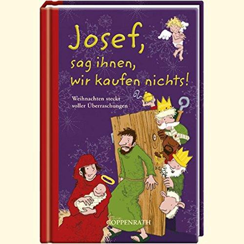 Josef, sag ihnen, wir kaufen nichts!: Weihnachten steckt voller Überraschungen (Geschenkbücher für Erwachsene)