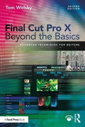 Final Cut Pro X Beyond the Basics: Advanced Techniques for Editors (Videos Training Senior)