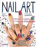 Nail art, techniques et modèles pour des ongles d'exception...