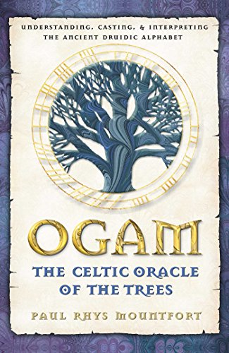 Ogam: The Celtic Oracle of the Trees: Understanding, Casting, and Interpreting the Ancient Druidic Alphabet por Paul Rhys Mountfort