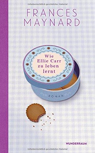 Wie Ellie Carr zu leben lernt: Roman