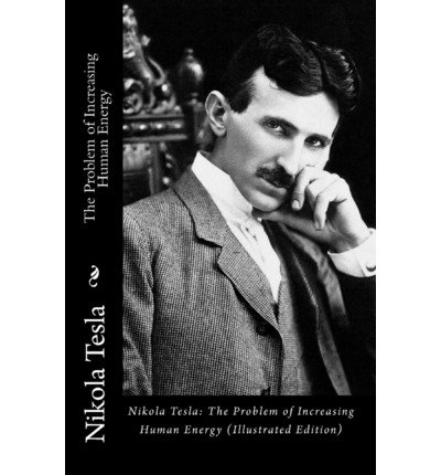 [(Nikola Tesla: The Problem of Increasing Human Energy (Illustrated Edition))] [Author: Nikola Tesla] published on (May, 2010)