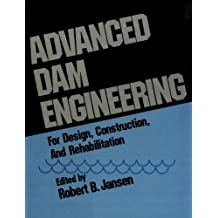 """""""Advanced Dam Engineering for Design, Construction, and Rehabilitation"""""""