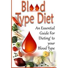 Blood Type Diet: An Essential Guide For Eating Based On Your Blood Type (blood type, blood type diet, blood type a, blood type o, blood type ab, blood type b, blood type diet success,)