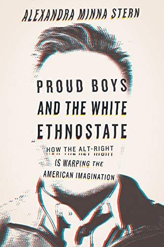 Proud Boys and the White Ethnostate: How the Alt-Right Is Warping the American Imagination (English Edition)