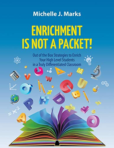 Enrichment Is Not a Packet!: Out of the Box Strategies to Enrich Your High Level Students in a Truly Differentiated Classroom
