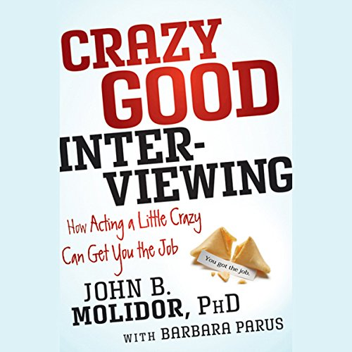 Crazy Good Interviewing: How Acting a Little Crazy Can Get You the Job  Audiolibri