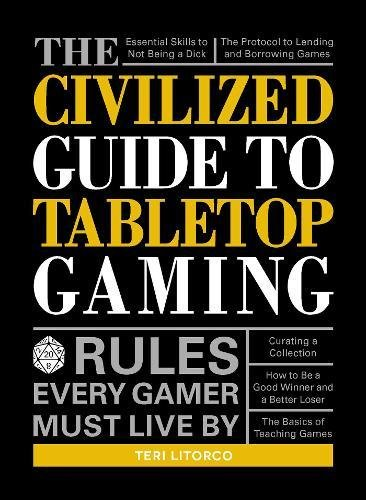 The Civilized Guide to Tabletop Gaming: Rules Every Gamer Must Live - Tabletop Gaming