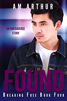 Found: An Omegaverse Story (Breaking Free Book 4) by [Arthur, A.M.]