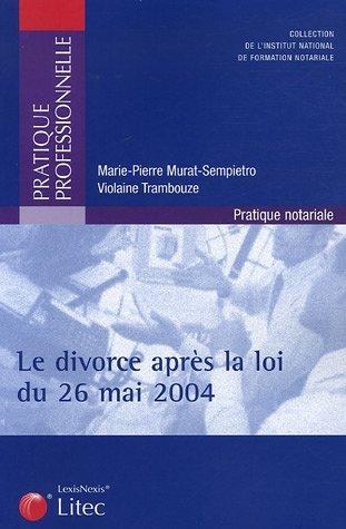 Le divorce après la loi du 26 mai 2004: Pratique notariale