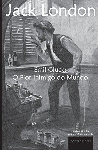 Emil Gluck: O Pior Inimigo do Mundo: Volume 1 (Dez Maravilhas de Jack London) por Jack London