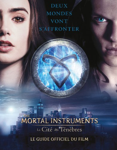 The Mortal Instruments - La Cité des Ténèbres - Le guide officiel du film
