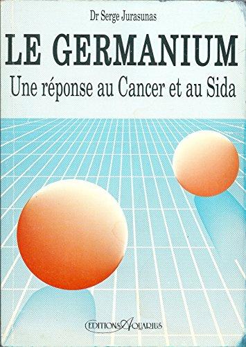 LE GERMANIUM.UNE REPONSE AU CANCER ET AU SIDA