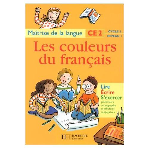 Les couleurs du français : maîtrise de la langue CE2, cycle 3, niveau 1. Lire, écrire, s'exercer : grammaire, orthographe, vocabulaire, conjugaison