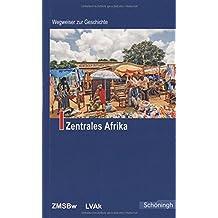 Zentrales Afrika. (Wegweiser zur Geschichte)