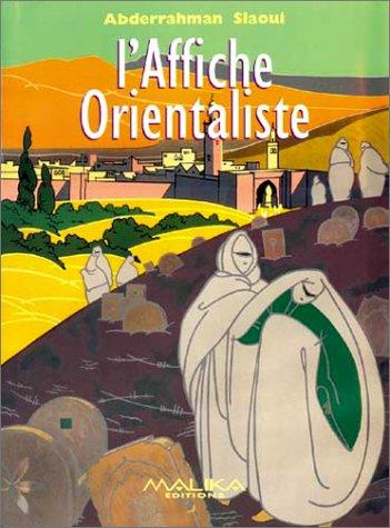 L'affiche orientaliste. : Un siècle de publicité à travers la collection de la Fondation A. Slaoui par Abderrahman Slaoui