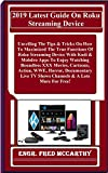 2019 Latest Guide On Roku Streaming Device: Unveiling The Tips & Tricks On How To Maximized The True Functions Of Roku S