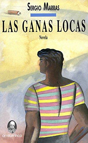 Las ganas locas: Novela por Sergio Marras
