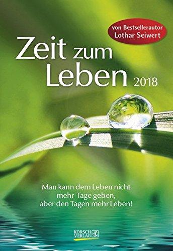 Zeit zum Leben  2018: Lebensfreude-Kalender von Bestsellerautor Lothar Seiwert - 2 Wochen 1 Seite - Ferientermine - Format: 16,5 x 24 cm