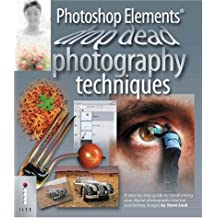 Photoshop Elements Drop Dead Photography Techniques: A Step-by-step Guide to Transforming Your Digital Photographs into Fun and Fantasy Images