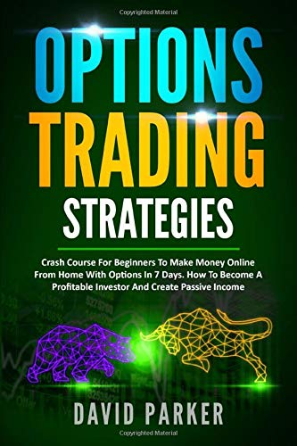 OPTIONS TRADING STRATEGIES: Simplified Strategies To Create A Passive Income On Options. Tips And Tricks On Stock Market, Day Trading, Money Management And Trading Psychology.