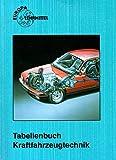Tabellenbuch Kraftfahrzeugtechnik (mit Formelsammlung). Tabellen - Formeln - Übersichten - Normen für Rechnen, Fachkunde, Werkstoffkunde, Zeichnen