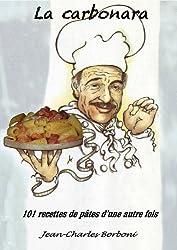 La carbonara: 101 recettes de pâtes d'une autre fois