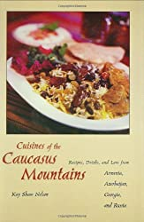 The Cuisine of the Caucasus Mountains: Recipes, Drinks and Lore from Armenia, Azerbaijan, Georgia and Russia
