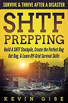 SHTF Prepping: Survive & Thrive After A Disaster - Build A SHTF Stockpile, Create the Perfect Bug Out Bag, & Learn Off-Grid Survival Skills (English Edition) par [Gise, Kevin]